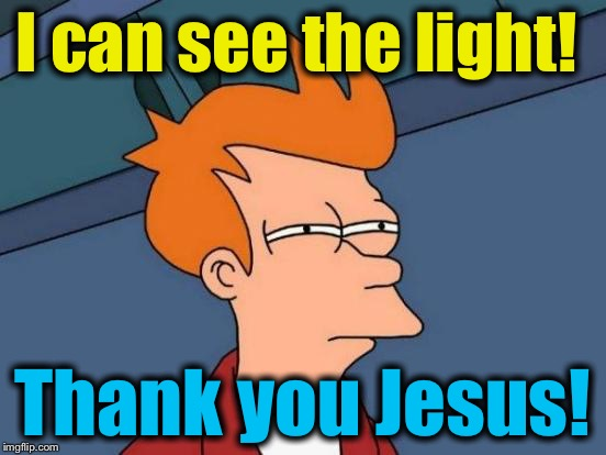 Futurama Fry Meme | I can see the light! Thank you Jesus! | image tagged in memes,futurama fry | made w/ Imgflip meme maker