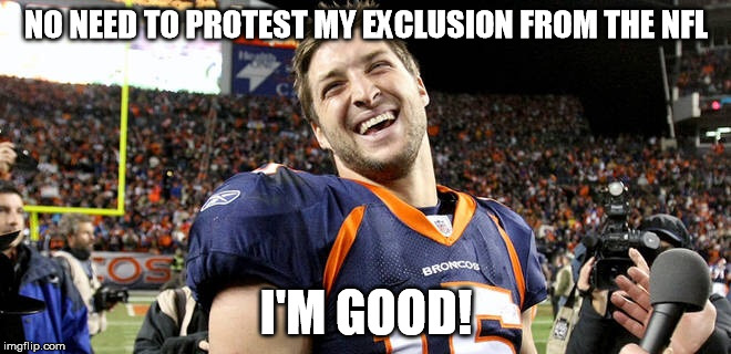 No Protest, Please... I'm Christian. | NO NEED TO PROTEST MY EXCLUSION FROM THE NFL I'M GOOD! | image tagged in tebow laughing,kaepernick,protest,blm,tebow | made w/ Imgflip meme maker