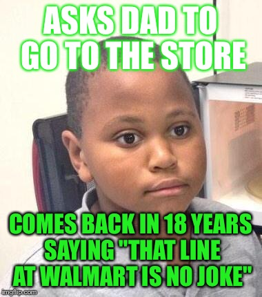 "Fatherless Marv  | ASKS DAD TO GO TO THE STORE COMES BACK IN 18 YEARS SAYING ""THAT LINE AT WALMART IS NO JOKE"" 