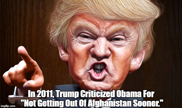 "In 2011, Trump Criticized Obama For ""Not Getting Out Of Afghanistan Sooner."" 