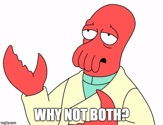 Futurama Zoidberg Meme | WHY NOT BOTH? | image tagged in memes,futurama zoidberg | made w/ Imgflip meme maker