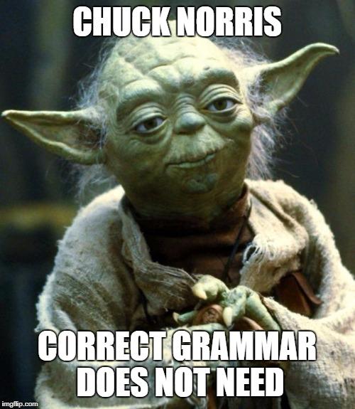 Star Wars Yoda Meme | CHUCK NORRIS CORRECT GRAMMAR DOES NOT NEED | image tagged in memes,star wars yoda | made w/ Imgflip meme maker