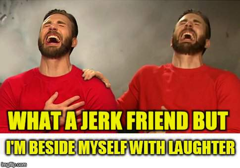 WHAT A JERK FRIEND BUT | made w/ Imgflip meme maker