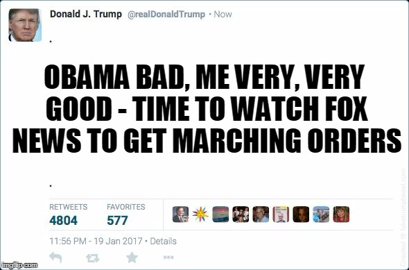 OBAMA BAD, ME VERY, VERY GOOD - TIME TO WATCH FOX NEWS TO GET MARCHING ORDERS | made w/ Imgflip meme maker