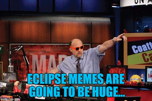 ECLIPSE MEMES ARE GOING TO BE HUGE... | made w/ Imgflip meme maker
