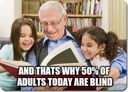 me telling my future grandkids about the eclipse | AND THATS WHY 50% OF ADULTS TODAY ARE BLIND | image tagged in memes,storytelling grandpa | made w/ Imgflip meme maker