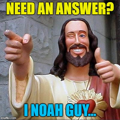 NEED AN ANSWER? I NOAH GUY... | made w/ Imgflip meme maker