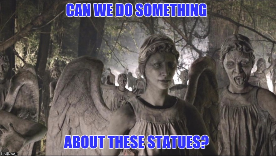 Offensive Statues | CAN WE DO SOMETHING ABOUT THESE STATUES? | image tagged in doctor who,weeping angel,statues | made w/ Imgflip meme maker