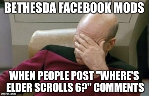 "It's amazing they haven't told people to cut it out. | BETHESDA FACEBOOK MODS WHEN PEOPLE POST ""WHERE'S ELDER SCROLLS 6?"" COMMENTS 