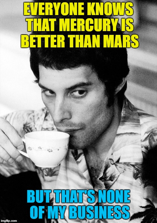 EVERYONE KNOWS THAT MERCURY IS BETTER THAN MARS BUT THAT'S NONE OF MY BUSINESS | made w/ Imgflip meme maker