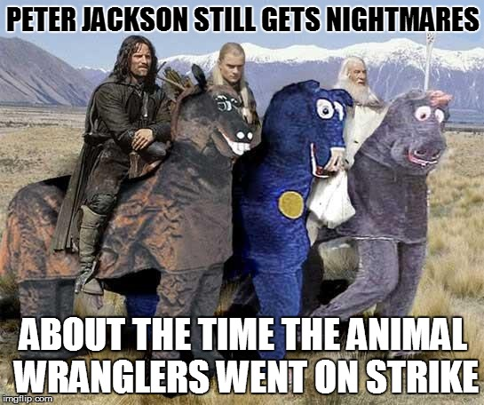 MOVIE TRIVIA | PETER JACKSON STILL GETS NIGHTMARES ABOUT THE TIME THE ANIMAL WRANGLERS WENT ON STRIKE | image tagged in funny | made w/ Imgflip meme maker