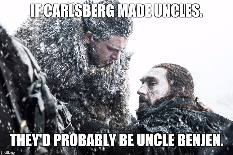 IF CARLSBERG MADE UNCLES. THEY'D PROBABLY BE UNCLE BENJEN. | image tagged in uncle benjen,game of thrones,jon snow,saved,hero,beer | made w/ Imgflip meme maker