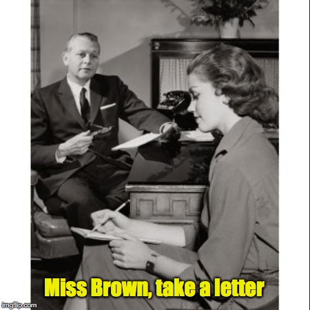 Miss Brown, take a letter | made w/ Imgflip meme maker