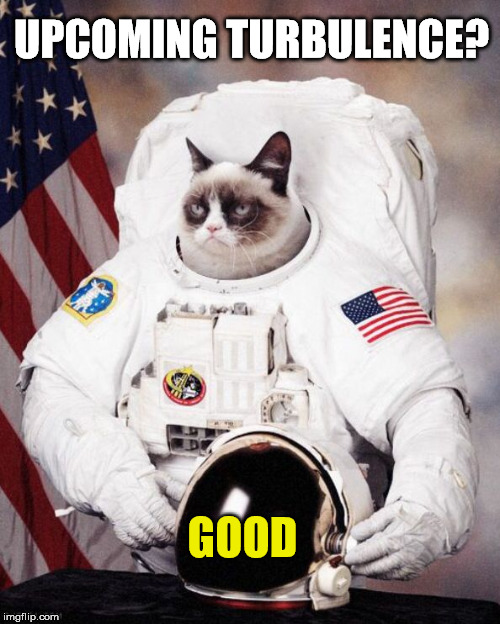 UPCOMING TURBULENCE? GOOD | made w/ Imgflip meme maker