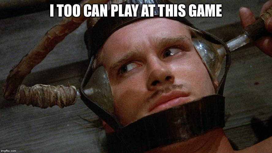 I TOO CAN PLAY AT THIS GAME | image tagged in princess bride,torture | made w/ Imgflip meme maker