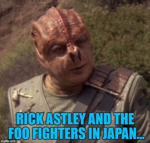 RICK ASTLEY AND THE FOO FIGHTERS IN JAPAN... | made w/ Imgflip meme maker