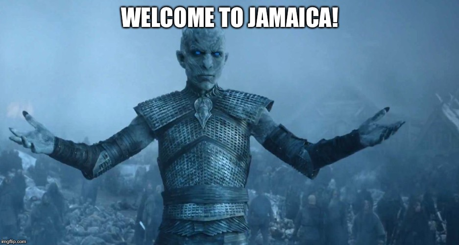 Night's King | WELCOME TO JAMAICA! | image tagged in night's king | made w/ Imgflip meme maker