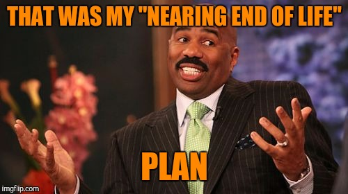 "Steve Harvey Meme | THAT WAS MY ""NEARING END OF LIFE"" PLAN 