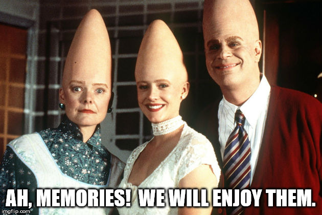 Coneheads! | AH, MEMORIES!  WE WILL ENJOY THEM. | image tagged in conehead,memories,funny | made w/ Imgflip meme maker