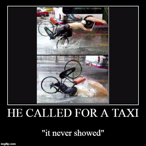 "Singing in the rain, Biking in the rain  | HE CALLED FOR A TAXI | ""it never showed"" 