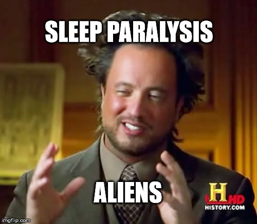 Ancient Aliens Meme | SLEEP PARALYSIS ALIENS | image tagged in memes,ancient aliens,sleep,aliens,funny | made w/ Imgflip meme maker