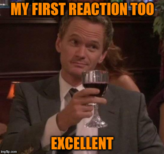 MY FIRST REACTION TOO EXCELLENT | made w/ Imgflip meme maker