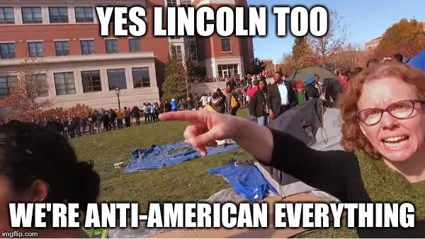 Melissa Click | YES LINCOLN TOO WE'RE ANTI-AMERICAN EVERYTHING | image tagged in melissa click | made w/ Imgflip meme maker