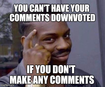 Hopefully I'll get a lot of comments on this one... | YOU CAN'T HAVE YOUR COMMENTS DOWNVOTED IF YOU DON'T MAKE ANY COMMENTS | image tagged in smart black guy,jbmemegeek,downvote fairy,downvotes,memes | made w/ Imgflip meme maker