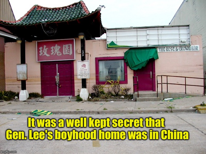 It was a well kept secret that Gen. Lee's boyhood home was in China | made w/ Imgflip meme maker