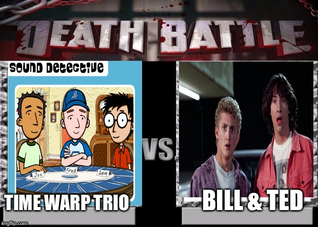 Death Battle Template | TIME WARP TRIO BILL & TED | image tagged in death battle template,time warp trio,bill and ted | made w/ Imgflip meme maker