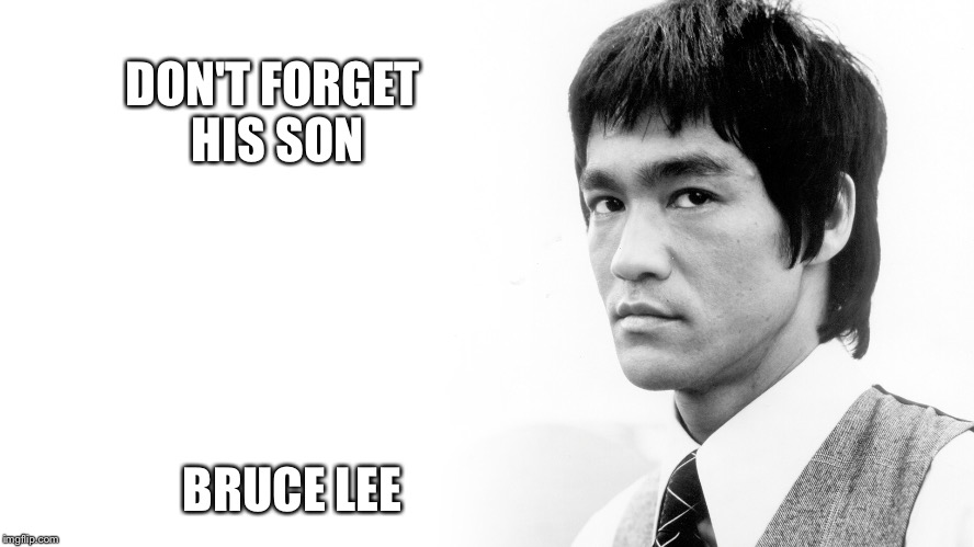 DON'T FORGET HIS SON BRUCE LEE | made w/ Imgflip meme maker