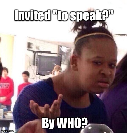 "Black Girl Wat Meme | Invited ""to speak?"" By WHO? 