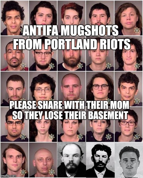 Antifa Mugshots Portlabd Riots | ANTIFA MUGSHOTS FROM PORTLAND RIOTS PLEASE SHARE WITH THEIR MOM SO THEY LOSE THEIR BASEMENT | image tagged in antifa,mugshot | made w/ Imgflip meme maker