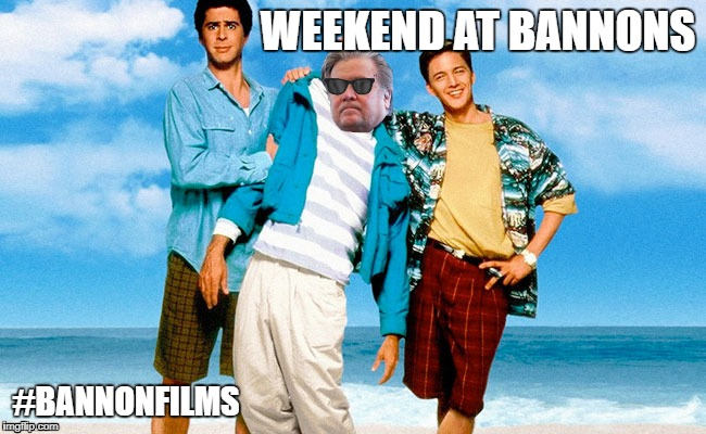 #Bannonfilms | WEEKEND AT BANNONS #BANNONFILMS | image tagged in funny memes,parody,steve bannon,bannon | made w/ Imgflip meme maker