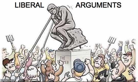 The Assault On Reason | LIBERAL                ARGUMENTS | image tagged in libtards | made w/ Imgflip meme maker