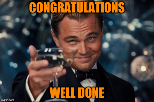 Leonardo Dicaprio Cheers Meme | CONGRATULATIONS WELL DONE | image tagged in memes,leonardo dicaprio cheers | made w/ Imgflip meme maker