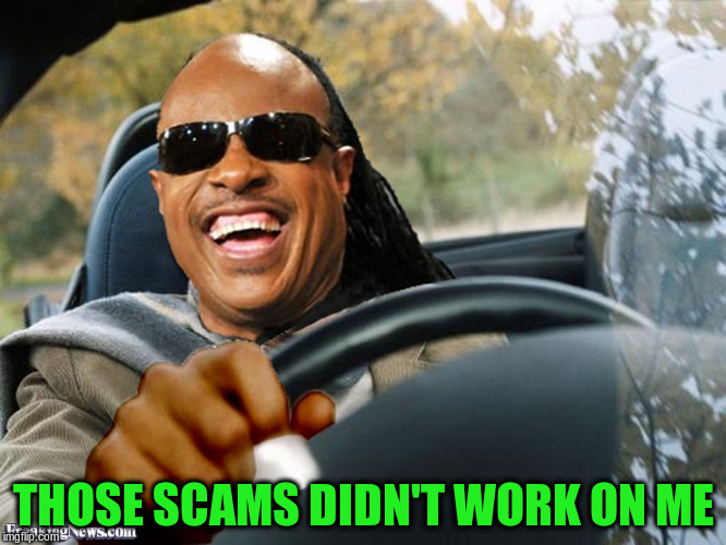 THOSE SCAMS DIDN'T WORK ON ME | made w/ Imgflip meme maker