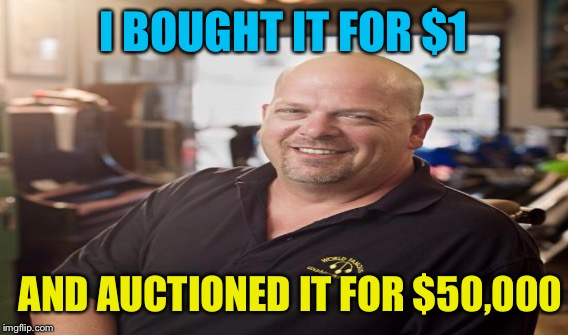 I BOUGHT IT FOR $1 AND AUCTIONED IT FOR $50,000 | made w/ Imgflip meme maker