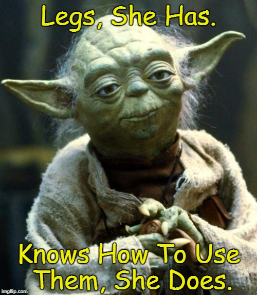 Star Wars Yoda | Legs, She Has. Knows How To Use Them, She Does. | image tagged in memes,star wars yoda,yoda lyrics,zz top | made w/ Imgflip meme maker
