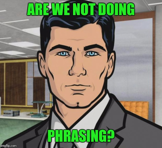 Archer Meme | ARE WE NOT DOING PHRASING? | image tagged in memes,archer | made w/ Imgflip meme maker