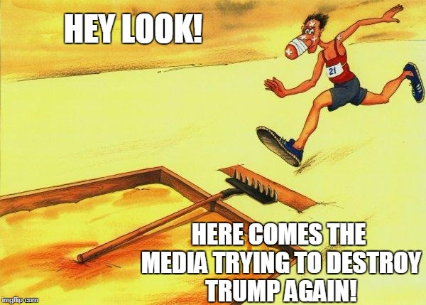 When The Media Didn't Make You, They Cannot Unmake You | HEY LOOK! HERE COMES THE MEDIA TRYING TO DESTROY TRUMP AGAIN! | image tagged in rake step,memes,donald trump,biased media | made w/ Imgflip meme maker