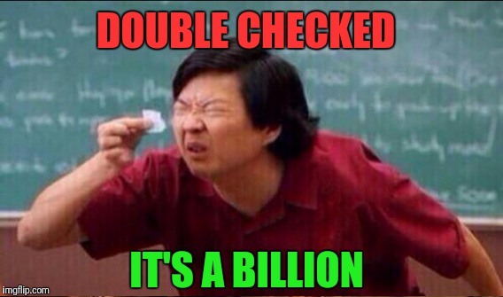 DOUBLE CHECKED IT'S A BILLION | made w/ Imgflip meme maker