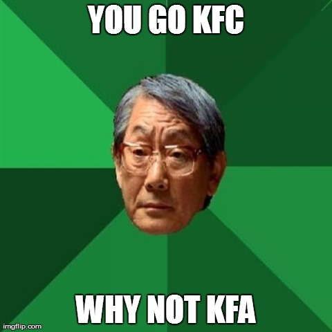 High Expectations Asian Father | YOU GO KFC WHY NOT KFA | image tagged in memes,high expectations asian father | made w/ Imgflip meme maker