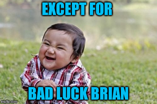 Evil Toddler Meme | EXCEPT FOR BAD LUCK BRIAN | image tagged in memes,evil toddler | made w/ Imgflip meme maker