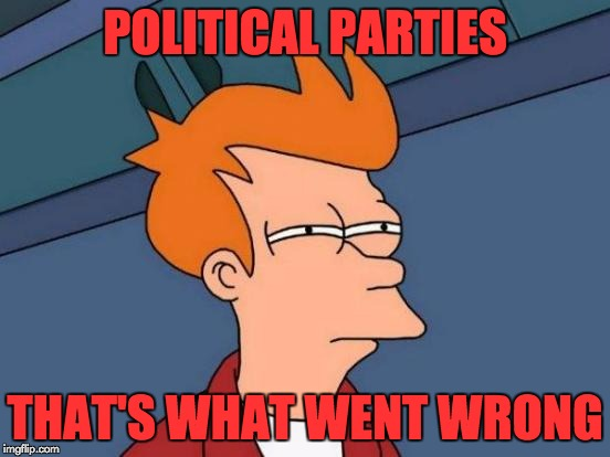 Futurama Fry Meme | POLITICAL PARTIES THAT'S WHAT WENT WRONG | image tagged in memes,futurama fry | made w/ Imgflip meme maker