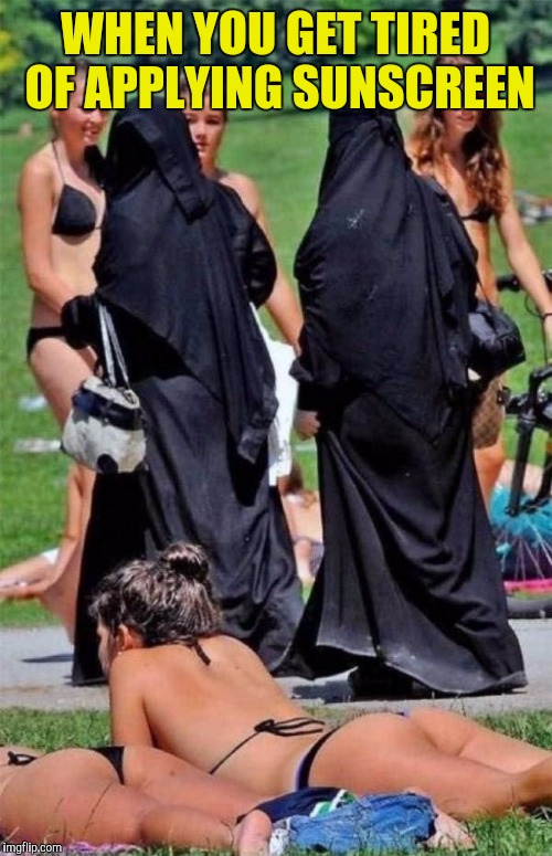 Burka bikini | WHEN YOU GET TIRED OF APPLYING SUNSCREEN | image tagged in burka bikini | made w/ Imgflip meme maker