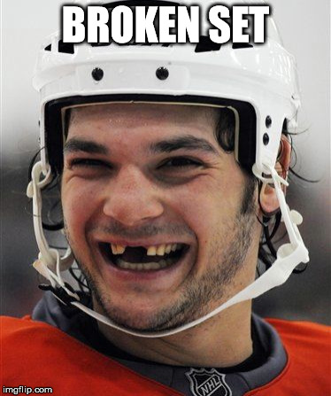 BROKEN SET | image tagged in hockey teeth | made w/ Imgflip meme maker