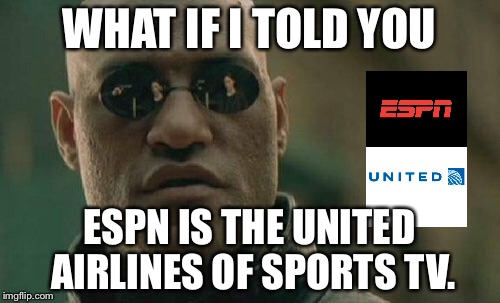 ESPN is the new United Airlines | WHAT IF I TOLD YOU ESPN IS THE UNITED AIRLINES OF SPORTS TV. | image tagged in memes,matrix morpheus,robert lee,espn,united airlines asian doc,confederacy | made w/ Imgflip meme maker
