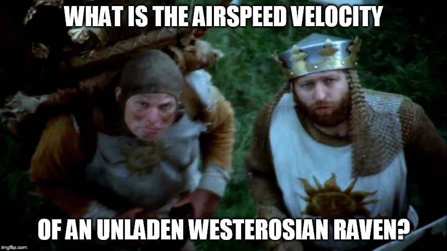 WHAT IS THE AIRSPEED VELOCITY OF AN UNLADEN WESTEROSIAN RAVEN? | image tagged in game of thrones | made w/ Imgflip meme maker