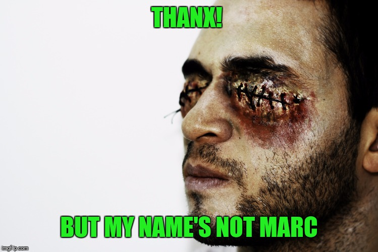 THANX! BUT MY NAME'S NOT MARC | made w/ Imgflip meme maker